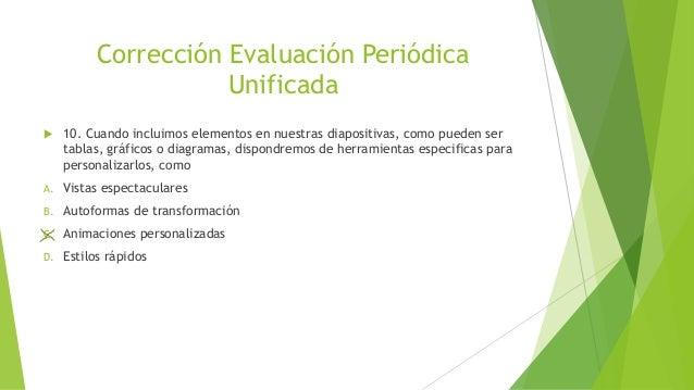 Corrección Evaluación Periódica Unificada  10. Cuando incluimos elementos en nuestras diapositivas, como pueden ser tabla...