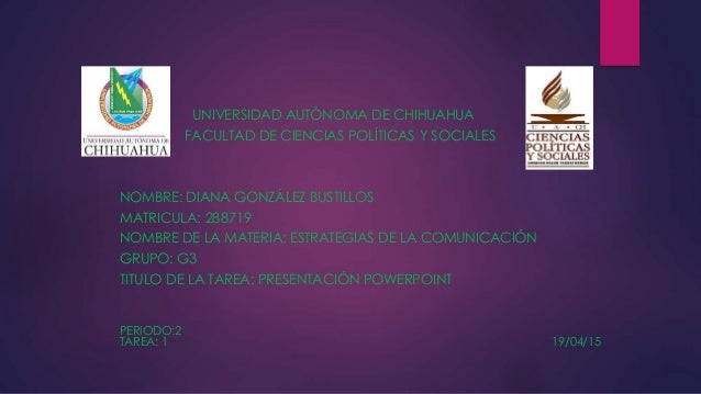 UNIVERSIDAD AUTÓNOMA DE CHIHUAHUA FACULTAD DE CIENCIAS POLÍTICAS Y SOCIALES NOMBRE: DIANA GONZÁLEZ BUSTILLOS MATRICULA: 28...