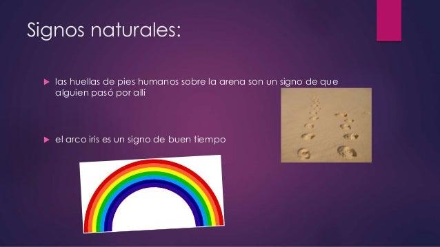 Signos naturales:  las huellas de pies humanos sobre la arena son un signo de que alguien pasó por allí  el arco iris es...