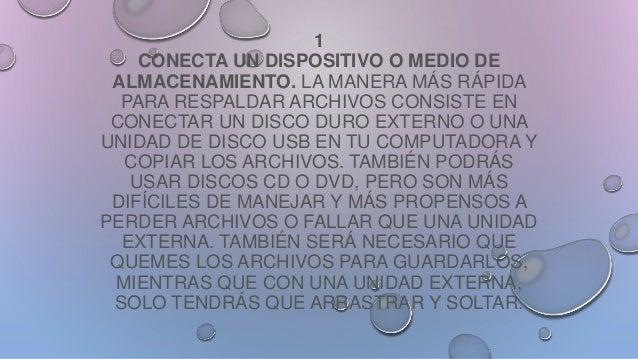 1 CONECTA UN DISPOSITIVO O MEDIO DE ALMACENAMIENTO. LA MANERA MÁS RÁPIDA PARA RESPALDAR ARCHIVOS CONSISTE EN CONECTAR UN D...