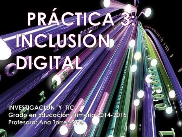 La inclusión digital es la democratización del acceso a las tecnologías de la información y la comunicación para permitir ...