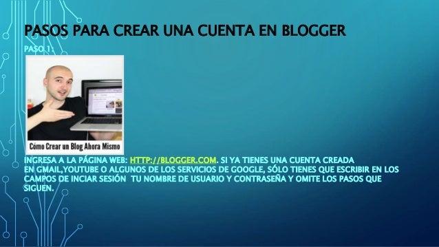 PASOS PARA CREAR UNA CUENTA EN BLOGGER PASO 1: INGRESA A LA PÁGINA WEB: HTTP://BLOGGER.COM. SI YA TIENES UNA CUENTA CREADA...