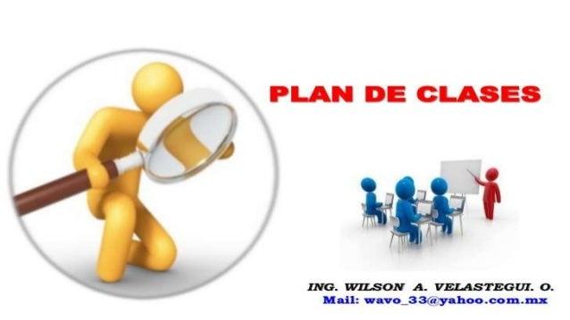 PLAN DE CLASES  ¿Hat  DWG.  WILSON A.  VELASTEGUI.  O.  Hail:  wavo_33@ynhoo. eom. mx