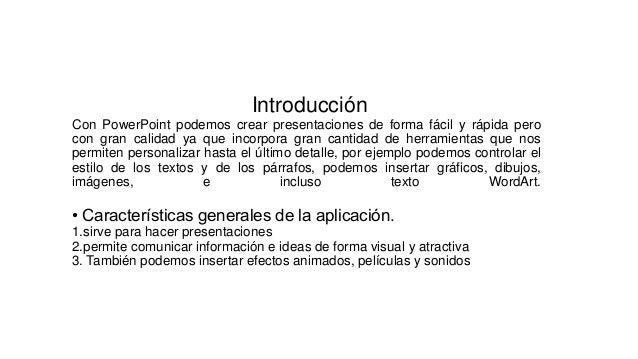 Introducción Con PowerPoint podemos crear presentaciones de forma fácil y rápida pero con gran calidad ya que incorpora gr...
