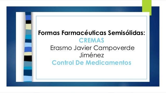 Formas Farmacéuticas Semisólidas: CREMAS Erasmo Javier Campoverde Jiménez Control De Medicamentos