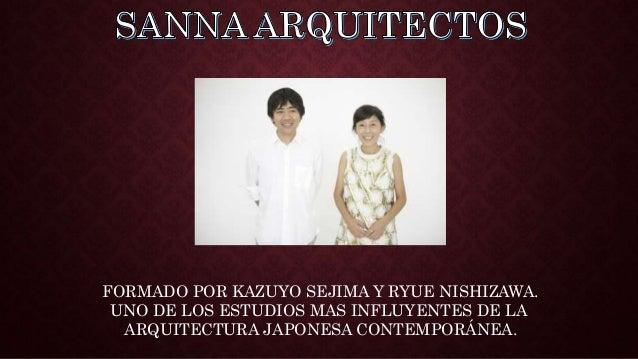 FORMADO POR KAZUYO SEJIMA Y RYUE NISHIZAWA. UNO DE LOS ESTUDIOS MAS INFLUYENTES DE LA ARQUITECTURA JAPONESA CONTEMPORÁNEA.