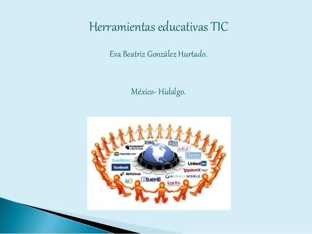 Herramientas educativas TIC Eva Beatriz González Hurtado. México- Hidalgo.