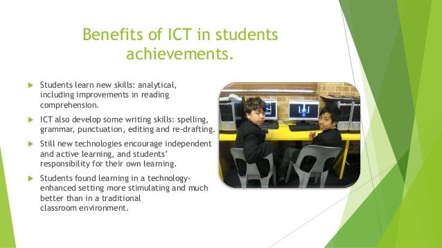 advantages of using ict as a This is one of the main benefits of ict to students and teachers when they use  the internet and communication devices, they can enter a world of endless.