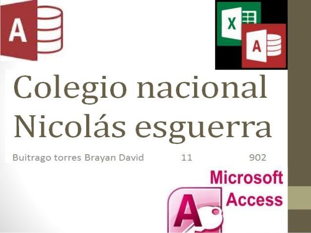 Colegio nacional Nicolás esguerra  Buitrago torres Brayan David 1 902  Microsoft   Access
