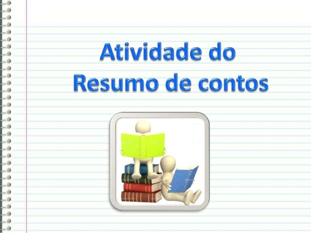 A atividade programada para este Wiki de resumos de contos na língua portuguesa é a seguinte:  Cada aluno vai ter seu pró...
