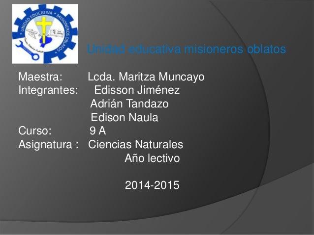 Unidad educativa misioneros oblatos Maestra: Lcda. Maritza Muncayo Integrantes: Edisson Jiménez Adrián Tandazo Edison Naul...