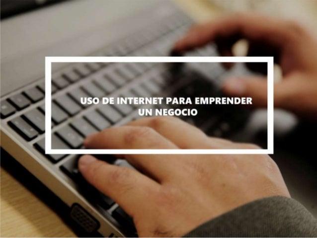 '.  USO DE INTERNET PARA EMPRENDER y UN NEGOCIO