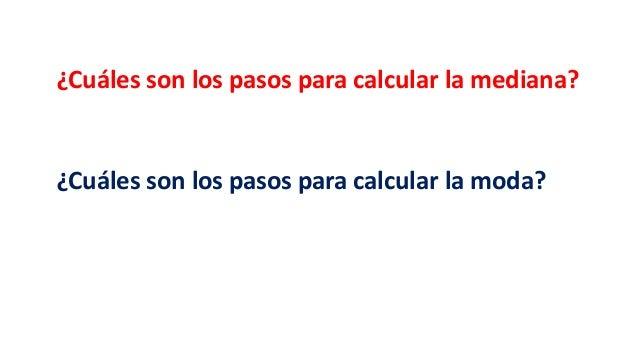 ¿Cuáles son los pasos para calcular la mediana? ¿Cuáles son los pasos para calcular la moda?