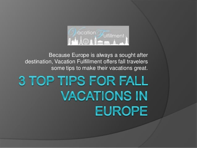 Because Europe is always a sought after destination, Vacation Fulfillment offers fall travelers some tips to make their va...