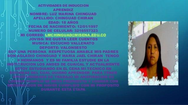ACTIVIDADES DE INDUCCION APRENDIZ NOMBRE: LUZ MARINA CHINGUAD APELLIDO: CHINGUAD CHIRAN EDAD: 18 AÑOS FECHA DE NACIMIENTO:...