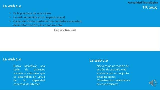 La web 2.0 • Es la promesa de una visión. • La red convertida en un espacio social. • Capaz de formar parte de una verdade...