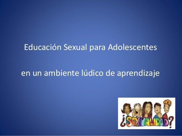 Educación Sexual para Adolescentes en un ambiente lúdico de aprendizaje