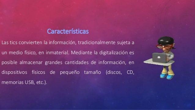Posibles evolución del las tic • Progresivo aumento de los sistemas informáticos portátiles • Progresiva difusión de las p...