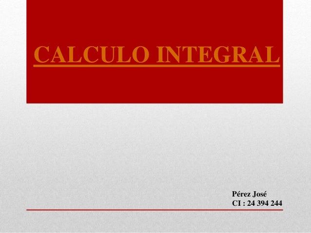 CALCULO INTEGRAL Pérez José CI : 24 394 244