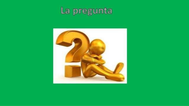 • Una pregunta puede ser bien una expresión lingüística utilizada para realizar una solicitud de información, o el pedido ...