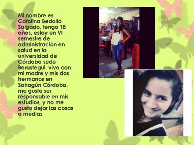Mi nombre es Carolina Bedolla Salgado, tengo 18 años, estoy en VI semestre de administración en salud en la universidad de...