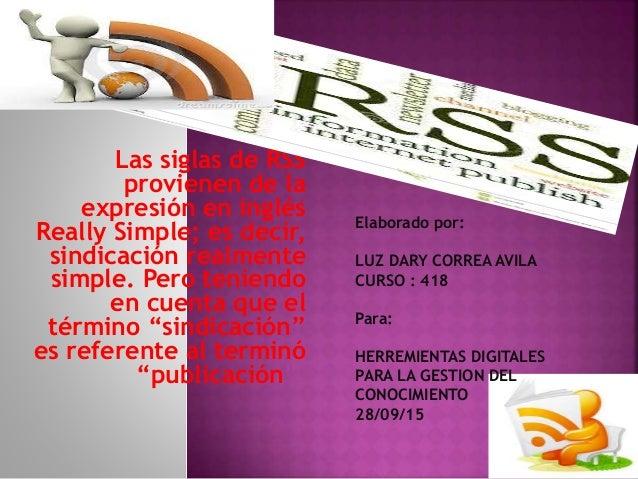 Las siglas de RSS provienen de la expresión en inglés Really Simple; es decir, sindicación realmente simple. Pero teniendo...