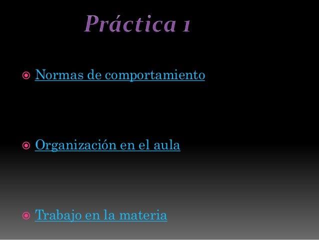  Normas de comportamiento  Organización en el aula  Trabajo en la materia