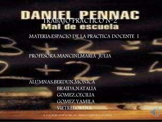 TRABAJO PRACTICO N°2 MATERIA:ESPACIO DE LA PRACTICA DOCENTE I PROFESORA:MANCINI,MARIA JULIA ALUMNAS:BERDUN,MONICA BRAIDA,N...