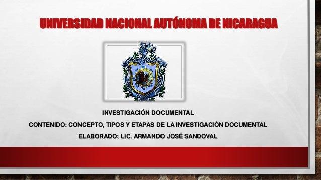 UNIVERSIDAD NACIONAL AUTÓNOMA DE NICARAGUA INVESTIGACIÓN DOCUMENTAL CONTENIDO: CONCEPTO, TIPOS Y ETAPAS DE LA INVESTIGACIÓ...