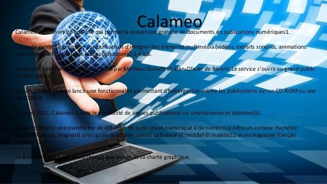 CalameoCalaméo est un service en ligne qui permet la conversion gratuite de documents en publications numériques1. Calaméo...