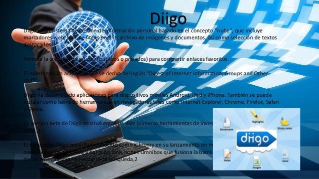 """DiigoDiigo es un sistema de gestión de información personal basado en el concepto """"nube"""", que incluye marcadores web, bloc..."""