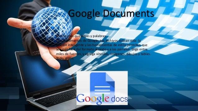 Google Documents Mucho más que letras y palabras Con Documentos de Google, tus archivos cobran vida: la edición inteligent...
