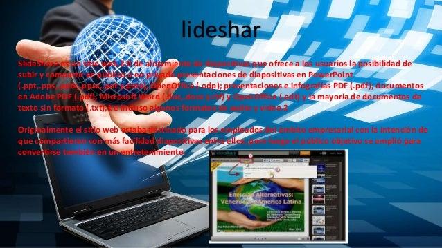lideshar SlideShare es un sitio web 2.0 de alojamiento de diapositivas que ofrece a los usuarios la posibilidad de subir y...