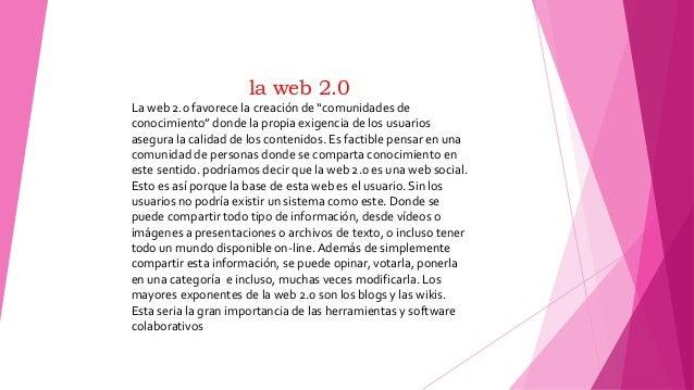 """la web 2.0 La web 2.0 favorece la creación de """"comunidades de conocimiento"""" donde la propia exigencia de los usuarios aseg..."""