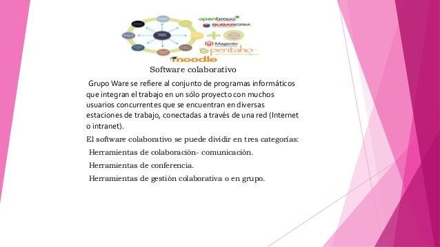 Software colaborativo GrupoWare se refiere al conjunto de programas informáticos que integran el trabajo en un sólo proyec...