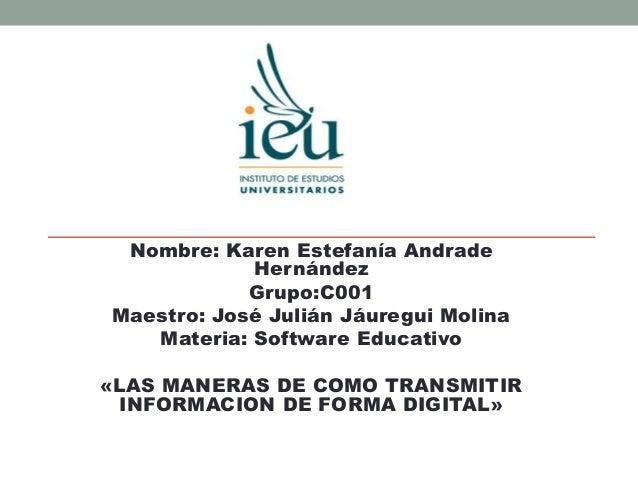 Nombre: Karen Estefanía Andrade Hernández Grupo:C001 Maestro: José Julián Jáuregui Molina Materia: Software Educativo «LAS...