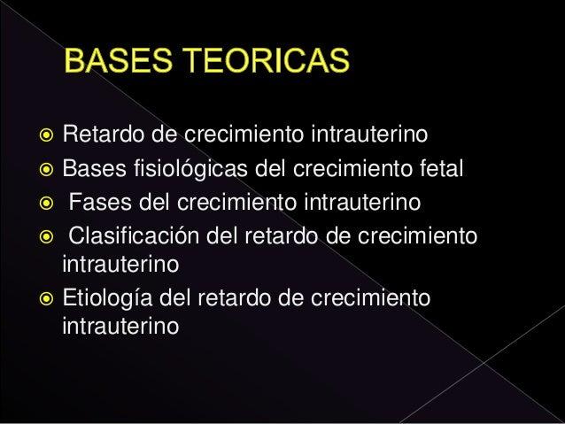  Retardo de crecimiento intrauterino  Bases fisiológicas del crecimiento fetal  Fases del crecimiento intrauterino  Cl...