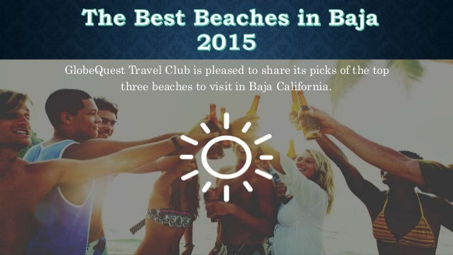 GlobeQuest Travel Club is pleased to share its picks of the top three beaches to visit in Baja California.