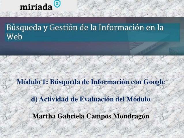Módulo 1: Búsqueda de Información con Google d) Actividad de Evaluación del Módulo Martha Gabriela Campos Mondragón