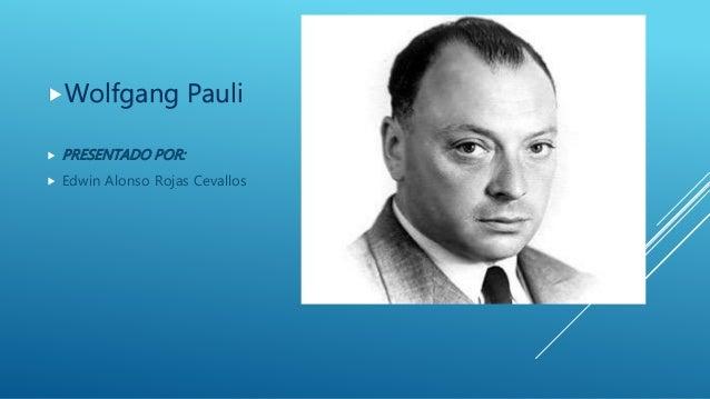 Wolfgang Pauli  PRESENTADO POR:  Edwin Alonso Rojas Cevallos