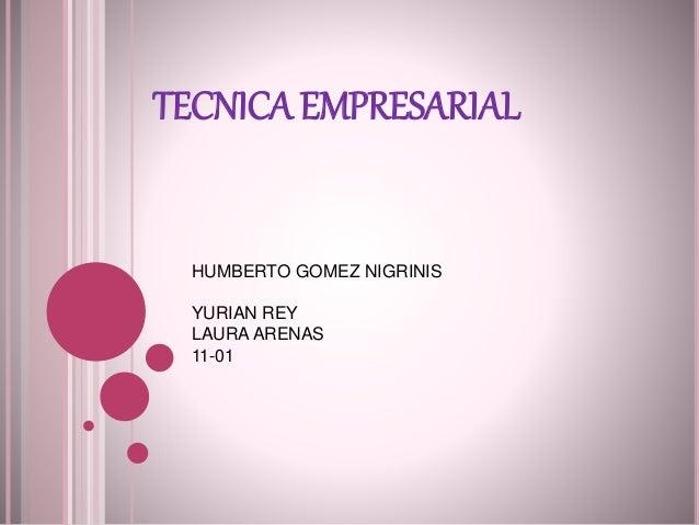 TECNICA EMPRESARIAL HUMBERTO GOMEZ NIGRINIS YURIAN REY LAURA ARENAS 11-01
