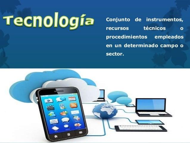 Conjunto de instrumentos, recursos técnicos o procedimientos empleados en un determinado campo o sector.