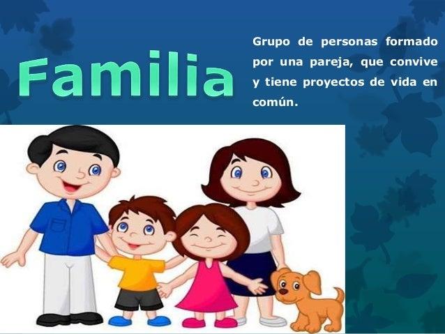 Grupo de personas formado por una pareja, que convive y tiene proyectos de vida en común.