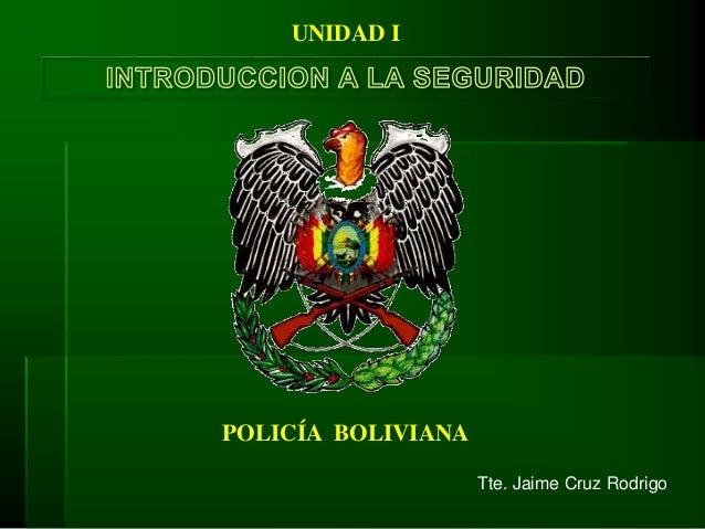 POLICÍA BOLIVIANA UNIDAD I Tte. Jaime Cruz Rodrigo