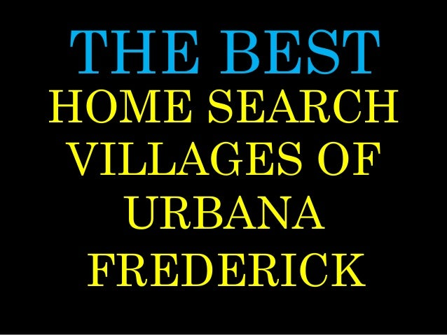 THE BEST VILLAGES OF URBANA FREDERICK HOME SEARCH
