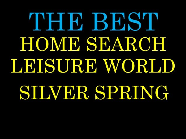 THE BEST LEISURE WORLD SILVER SPRING HOME SEARCH