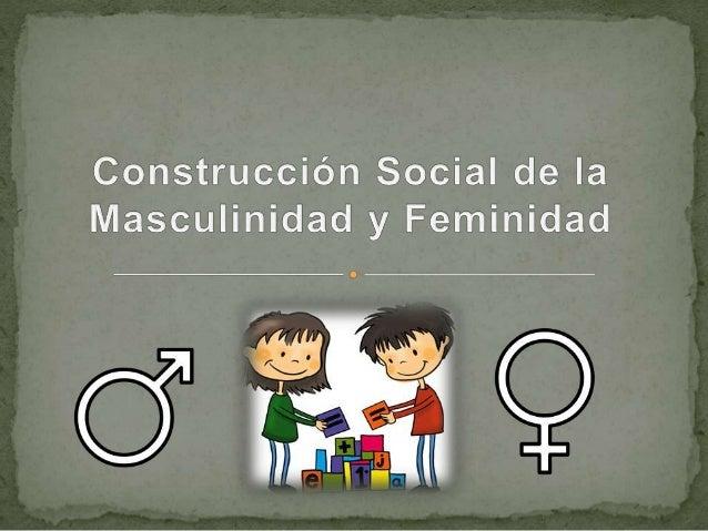  Es un proceso en el cual las personas definen su condición de hombres ó mujeres, y determinan sus propios comportamiento...