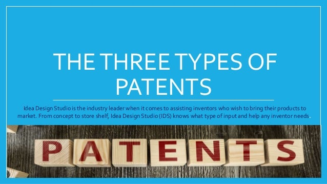 thethreetypes of patents idea design studio is the industry leader when it comes to assisting inventors - Idea Design Studio