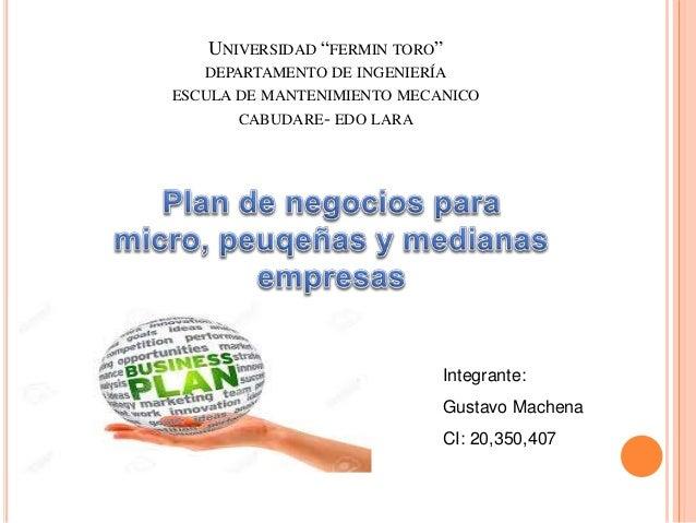 """UNIVERSIDAD """"FERMIN TORO"""" DEPARTAMENTO DE INGENIERÍA ESCULA DE MANTENIMIENTO MECANICO CABUDARE- EDO LARA Integrante: Gusta..."""