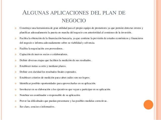 ALGUNAS APLICACIONES DEL PLAN DE NEGOCIO  Constituye una herramienta de gran utilidad para el propio equipo de promotores...